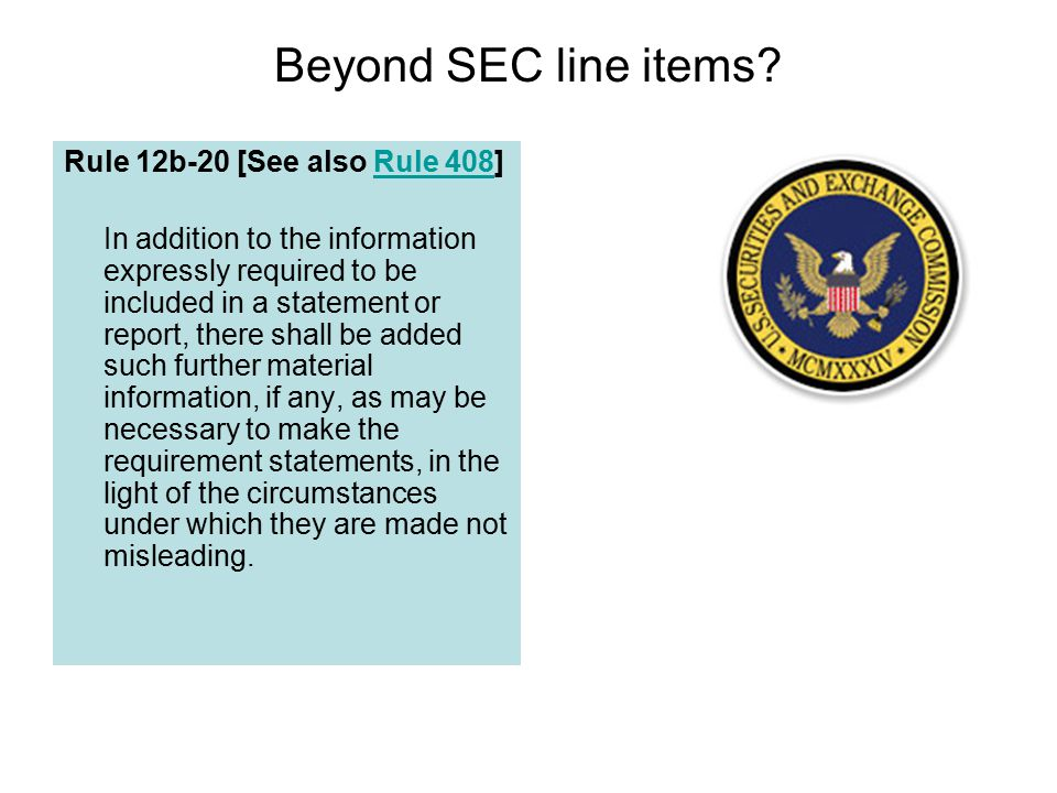 Beyond SEC line items Rule 12b-20 [See also Rule 408]